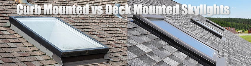Curb mounted vs deck mounted skylights